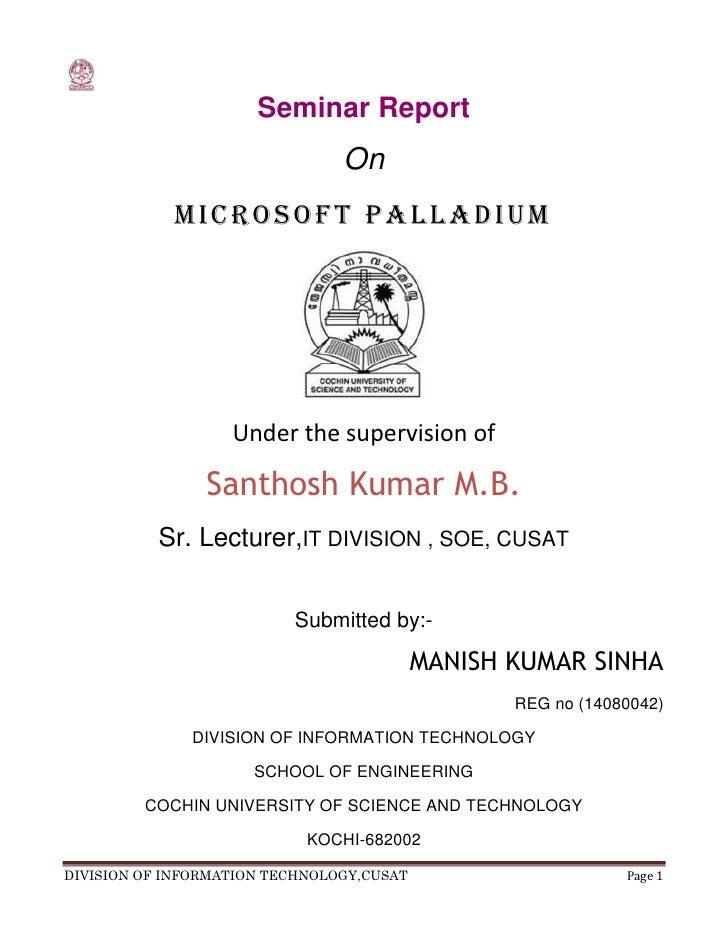 Seminar Report<br />On<br />MICROSOFT Palladium<br />Under the supervision of<br />Santhosh Kumar M.B.<br />Sr. Lecturer, ...