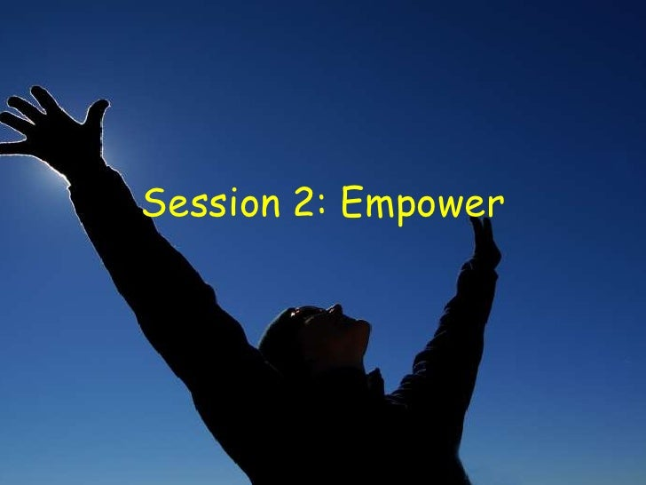 Session 2: Empower<br />