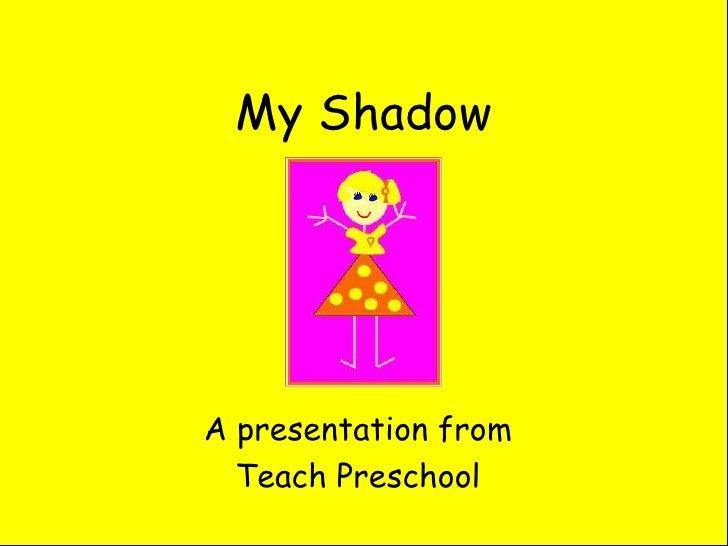 My Shadow<br />A presentation from <br />Teach Preschool<br />