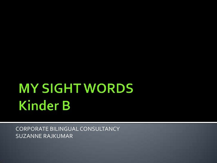 MY SIGHT WORDSKinder B <br />CORPORATE BILINGUAL CONSULTANCY <br />SUZANNE RAJKUMAR<br />