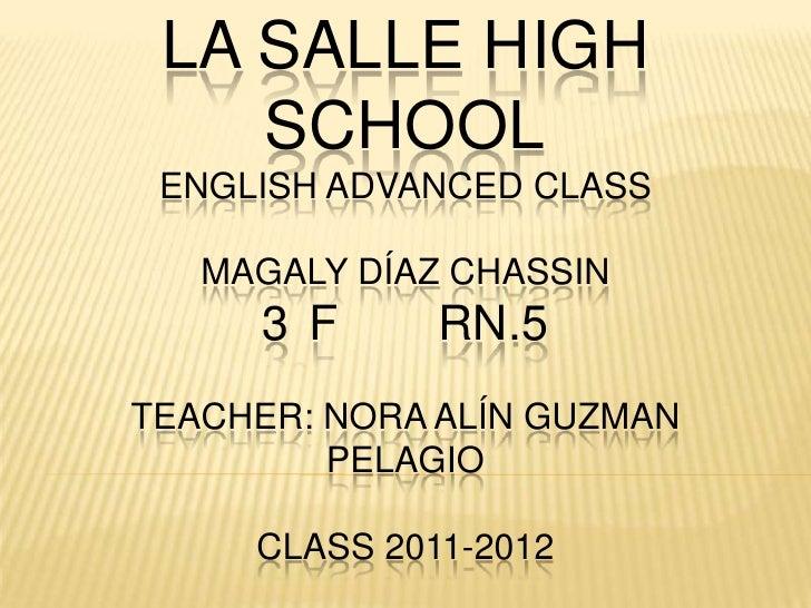LA SALLE HIGH    SCHOOL ENGLISH ADVANCED CLASS   MAGALY DÍAZ CHASSIN     3 F      RN.5TEACHER: NORA ALÍN GUZMAN         PE...