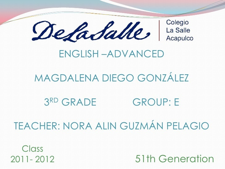 ENGLISH –ADVANCED     MAGDALENA DIEGO GONZÁLEZ       3RD GRADE        GROUP: ETEACHER: NORA ALIN GUZMÁN PELAGIO  Class2011...