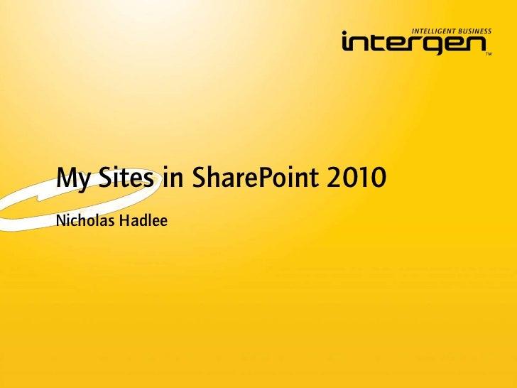 My Sites in SharePoint 2010Nicholas Hadlee
