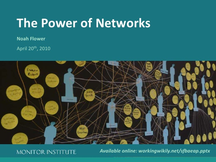The Power of Networks<br />Noah Flower<br />April 20th, 2010<br />Available online: workingwikily.net/sfbaeap.pptx<br />