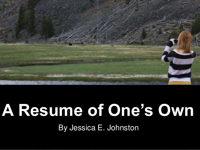 A Resume of One's Own      By Jessica E. Johnston