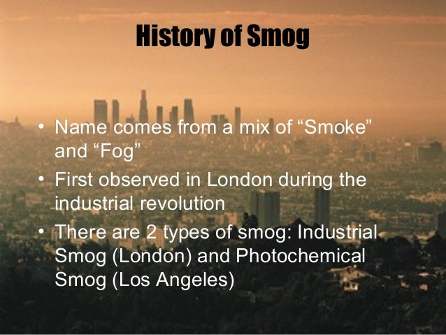 the industrial revolution in relation photochemical smog Role of education in sustainable environmental management and  the western industrial revolution of the 17th to 19th centuries  photochemical smog and acid.