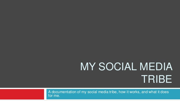 MY SOCIAL MEDIA                            TRIBEA documentation of my social media tribe, how it works, and what it doesfo...