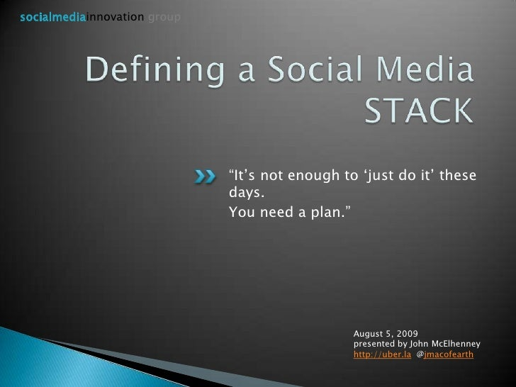 """socialmediainnovationgroup<br />Defining a Social Media STACK<br />""""It's not enough to 'just do it' these days.<br />You ..."""