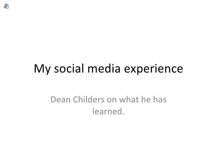 My social media experience Dean Childers on what he has learned.