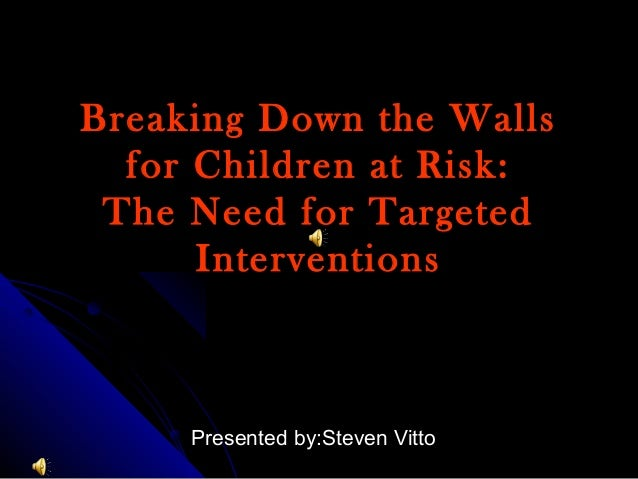Breaking Down the WallsBreaking Down the Walls for Children at Risk:for Children at Risk: The Need for TargetedThe Need fo...