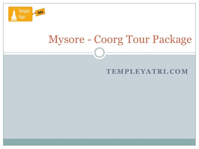 TEMPLEYATRI.COM Mysore - Coorg Tour Package