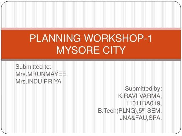 Submitted to: Mrs.MRUNMAYEE, Mrs.INDU PRIYA Submitted by: K.RAVI VARMA, 11011BA019, B.Tech(PLNG),5th SEM, JNA&FAU,SPA. PLA...