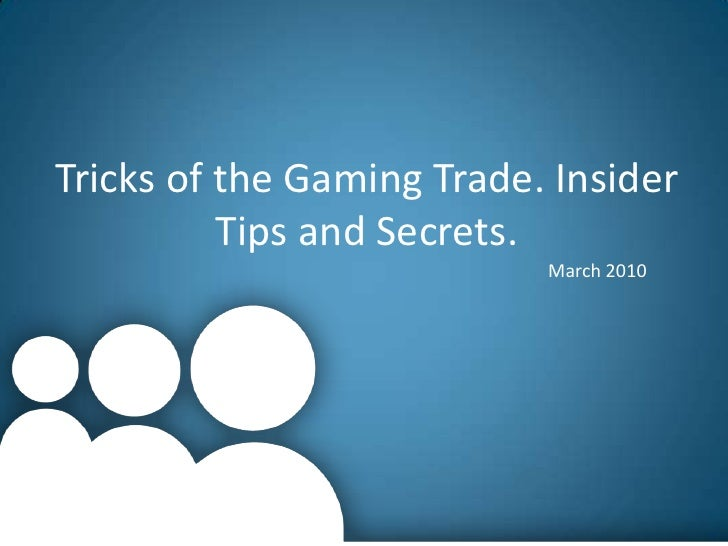 Tricks of the Gaming Trade. Insider Tips and Secrets.<br />March 2010<br />