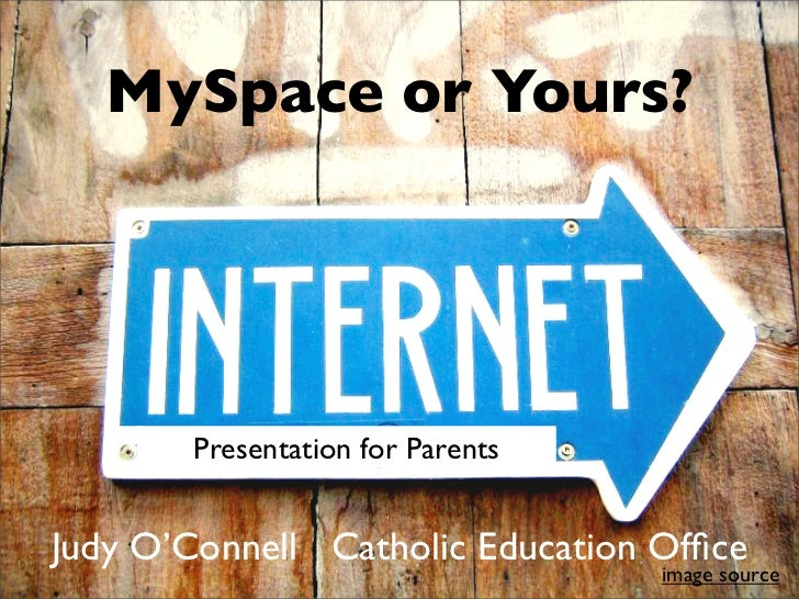 MySpace or Yours?            Presentation for Parents   Judy O'Connell Catholic Education Office                           ...