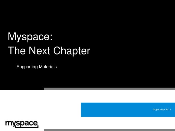 Myspace:The Next Chapter Supporting Materials                        September 2011