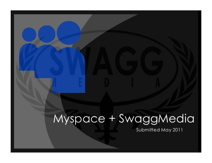 Myspace + SwaggMedia           Submitted May 2011