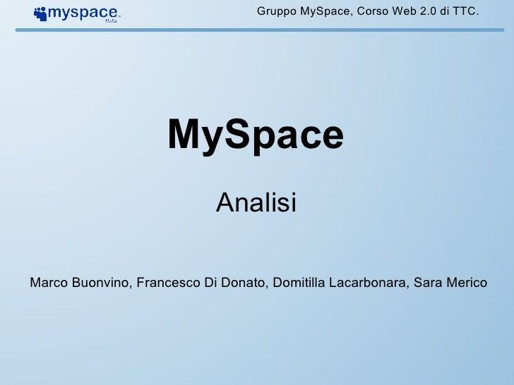Gruppo MySpace, Corso Web 2.0 di TTC.                          MySpace                             Analisi  Marco Buonvino...
