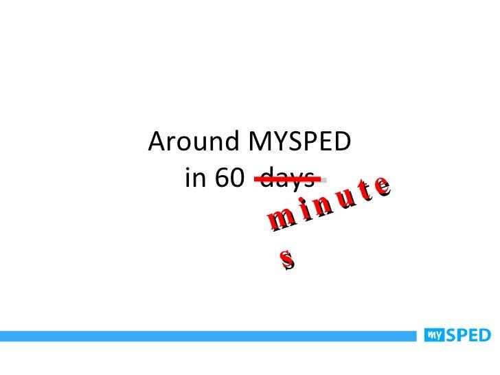 Around MYSPED in 60  days minutes