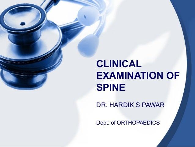 CLINICAL EXAMINATION OF SPINE DR. HARDIK S PAWAR Dept. of ORTHOPAEDICS