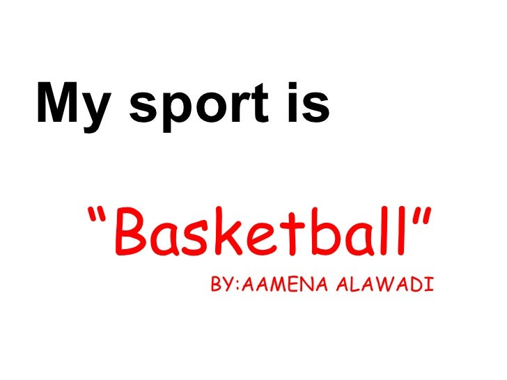 "My sport is  "" Basketball"" BY:AAMENA ALAWADI"