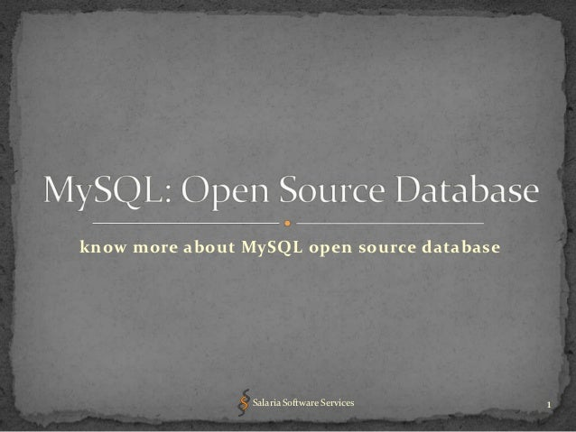 know more about MySQL open source database                 Salaria Software Services   1
