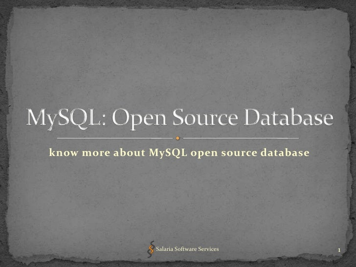 know more about MySQL open source database<br />MySQL: Open Source Database<br />1<br />Salaria Software Services<br />