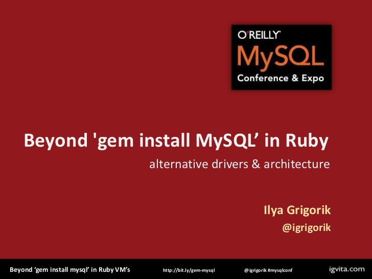 Beyond 'gem install MySQL' in Ruby<br />alternative drivers & architecture<br />Ilya Grigorik<br />@igrigorik<br />