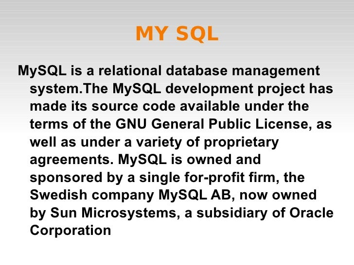 MY SQL MySQL is a relational database management system.The MySQL development project has made its source code available u...