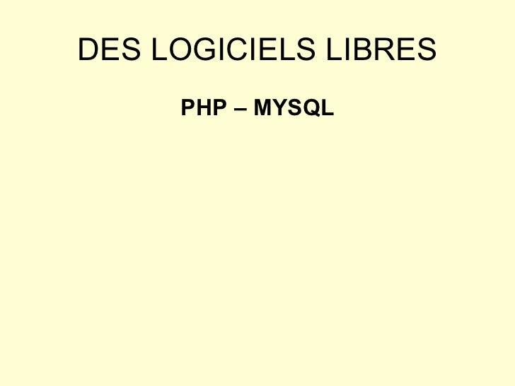DES LOGICIELS LIBRES <ul><li>PHP – MYSQL </li></ul>
