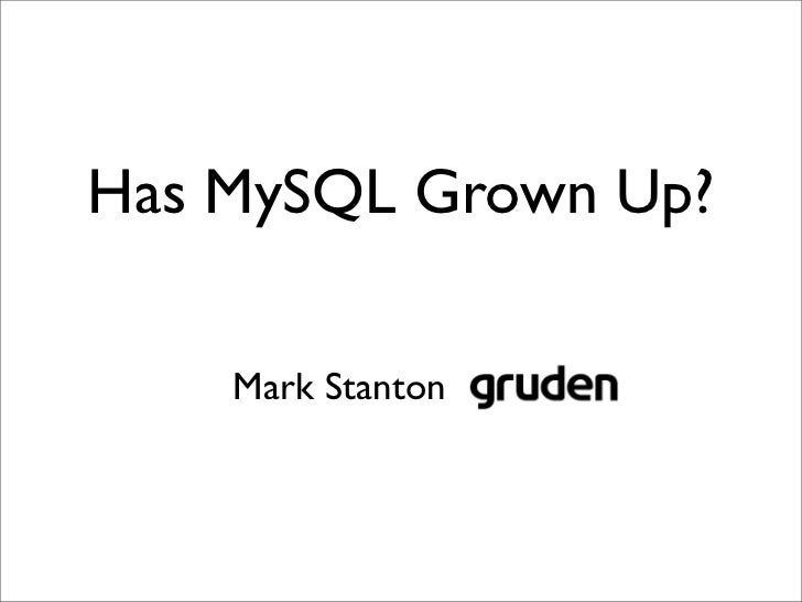 Has MySQL Grown Up?    Mark Stanton grude