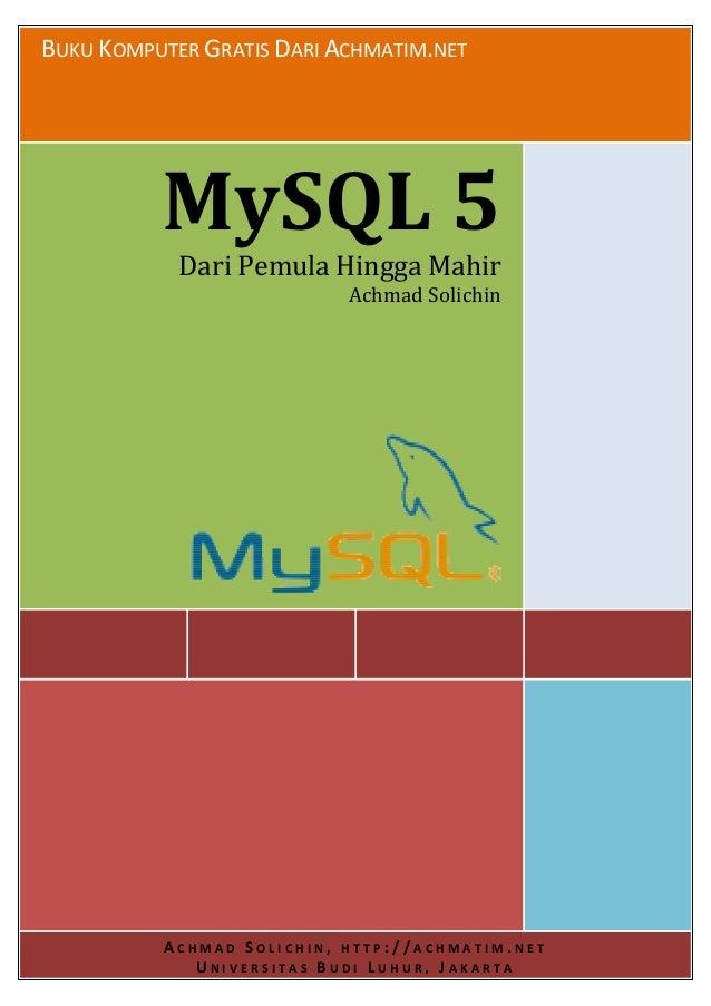 BUKU KOMPUTER GRATIS DARI ACHMATIM.NETMySQL 5Dari Pemula Hingga MahirAchmad SolichinA C H M A D S O L I C H I N , H T T P ...