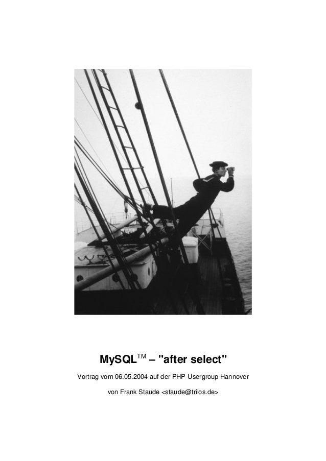 """MySQLTM – """"after select""""  Vortrag vom 06.05.2004 auf der PHP-Usergroup Hannover  von Frank Staude <staude@trilos.de>"""