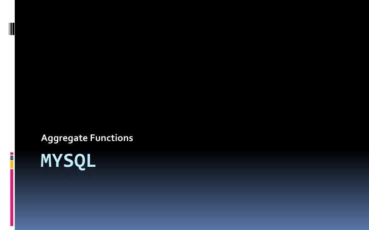 MYSQL<br />Aggregate Functions<br />
