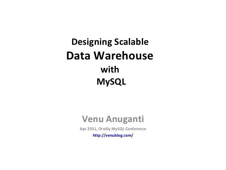 Designing Scalable  Data Warehouse  with  MySQL Venu Anuganti Apr 2011, Oreilly MySQL Conference http://venublog.com/