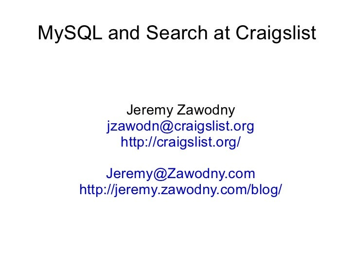 MySQL and Search at Craigslist <ul><ul><li>Jeremy Zawodny </li></ul></ul><ul><ul><li>[email_address] </li></ul></ul><ul><u...