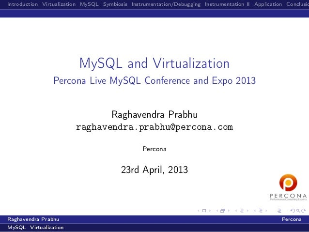 Introduction Virtualization MySQL Symbiosis Instrumentation/Debugging Instrumentation II Application ConclusioMySQL and Vi...