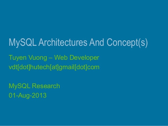 MySQL Architectures And Concept(s) Tuyen Vuong – Web Developer vdt[dot]hutech[at]gmail[dot]com MySQL Research 01-Aug-2013