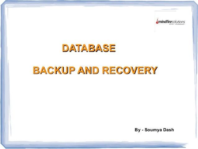 DATABASEDATABASE BACKUP AND RECOVERYBACKUP AND RECOVERY By - Soumya Dash