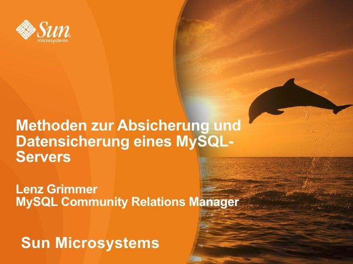 1 Sun Microsystems Methoden zur Absicherung und Datensicherung eines MySQL- Servers Lenz Grimmer MySQL Community Relations...