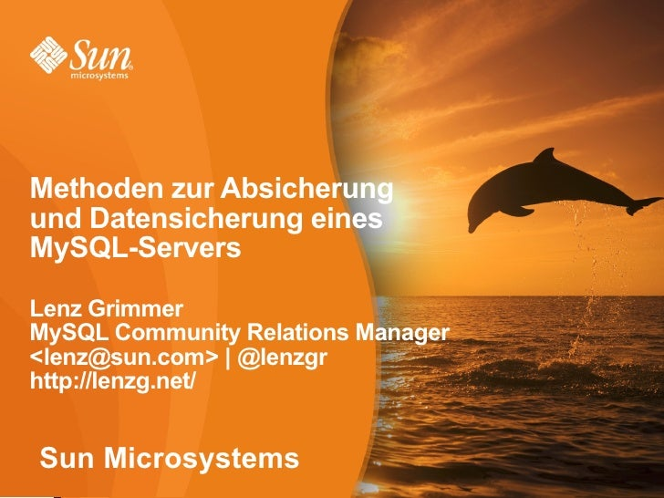 Methoden zur Absicherung und Datensicherung eines MySQL-Servers Lenz Grimmer MySQL Community Relations Manager <lenz@sun.c...