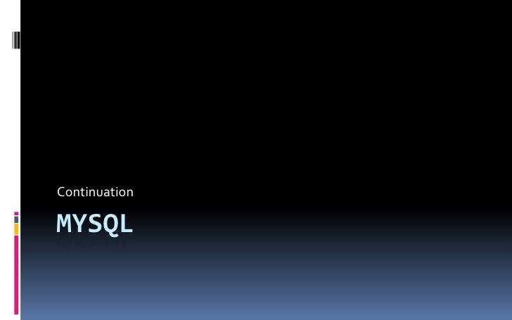 MYSQL<br />Continuation<br />