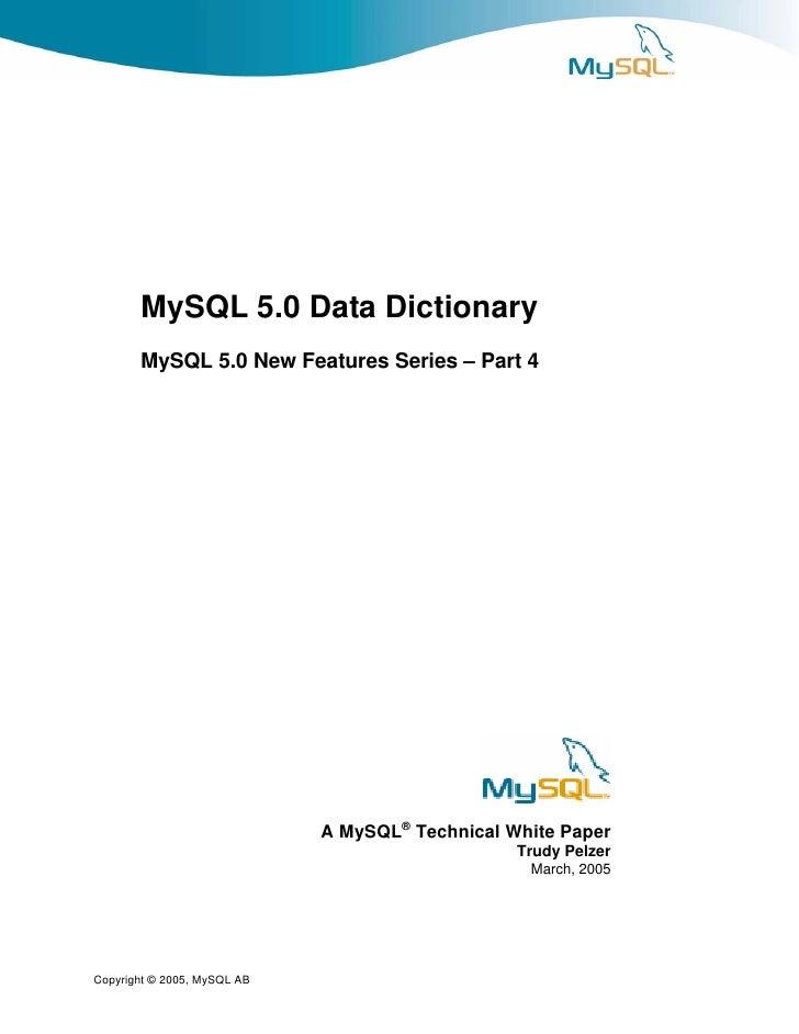 MySQL 5.0 Data Dictionary        MySQL 5.0 New Features Series – Part 4                                  A MySQL® Technica...
