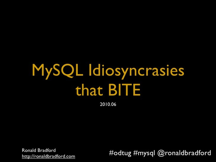 Title         MySQL Idiosyncrasies         that BITE                                    2010.06     Ronald Bradford http:/...