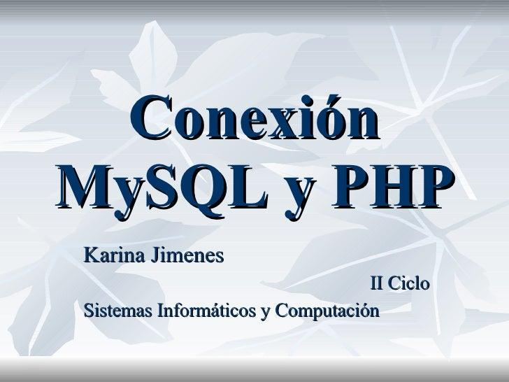 Conexión MySQL y PHP Karina Jimenes II Ciclo Sistemas Informáticos y Computación