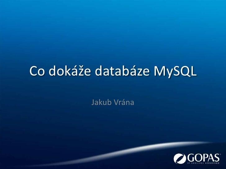 Co dokáže databáze MySQL         Jakub Vrána