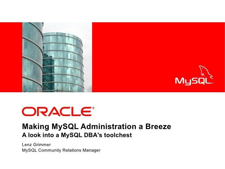 Making MySQL Administration a Breeze - A Look Into a MySQL DBA's Toolchest