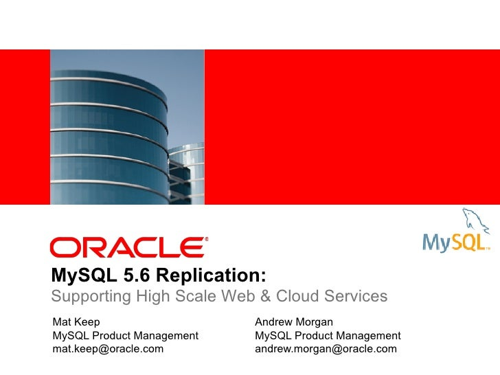 MySQL 5.6 Replication:Supporting High Scale Web & Cloud ServicesMat Keep                   Andrew MorganMySQL Product Mana...