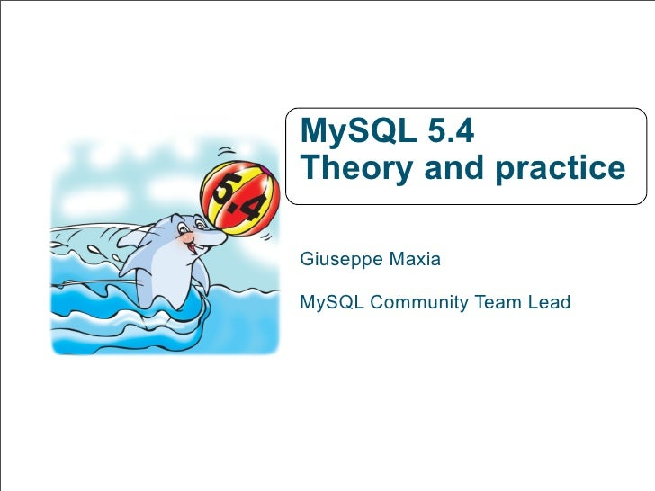 MySQL 5.4 - Theory and Practice