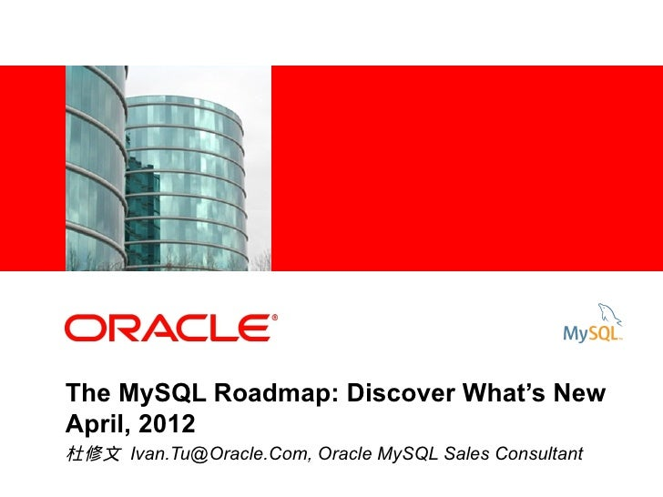1               <Insert Picture Here>        The MySQL Roadmap: Discover What's New        April, 2012        杜修文 Ivan.Tu@...