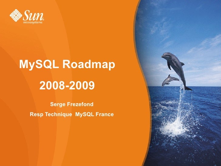 MySQL Roadmap                   2008-2009                           Serge Frezefond              Resp Technique MySQL Fran...